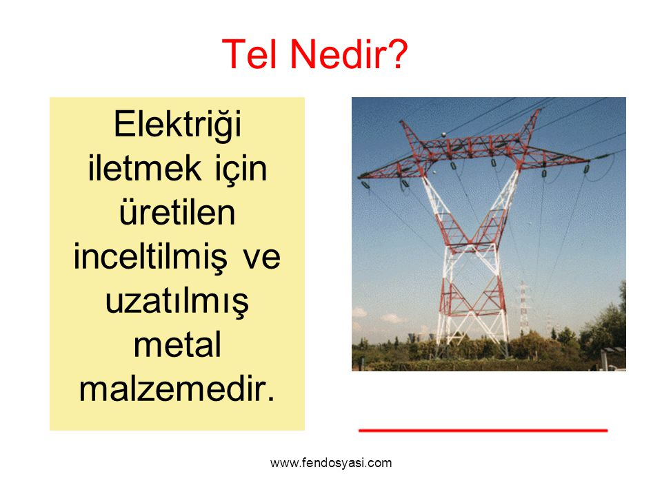 www.fendosyasi.com Tel Nedir? Elektriği iletmek için üretilen inceltilmiş ve uzatılmış metal malzemedir.