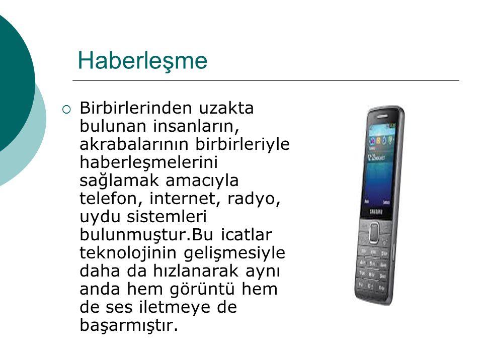 Haberleşme  Birbirlerinden uzakta bulunan insanların, akrabalarının birbirleriyle haberleşmelerini sağlamak amacıyla telefon, internet, radyo, uydu s