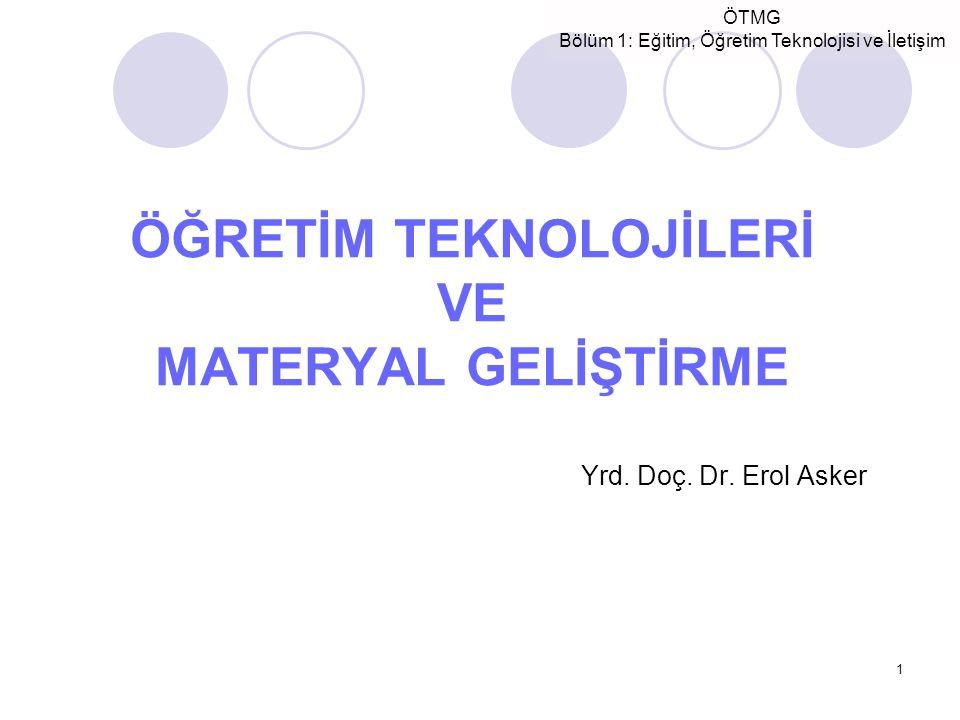 ÖTMG Bölüm 1: Eğitim, Öğretim Teknolojisi ve İletişim 1 ÖĞRETİM TEKNOLOJİLERİ VE MATERYAL GELİŞTİRME Yrd. Doç. Dr. Erol Asker