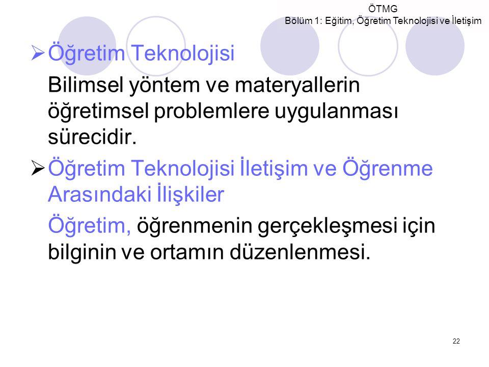 ÖTMG Bölüm 1: Eğitim, Öğretim Teknolojisi ve İletişim 22  Öğretim Teknolojisi Bilimsel yöntem ve materyallerin öğretimsel problemlere uygulanması sür