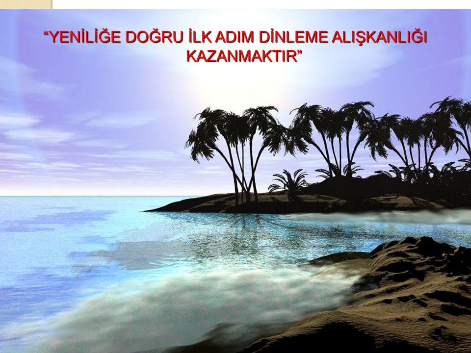 """""""YENİLİĞE DOĞRU İLK ADIM DİNLEME ALIŞKANLIĞI KAZANMAKTIR"""""""