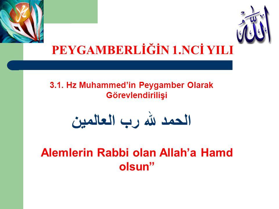 """3.1. Hz Muhammed'in Peygamber Olarak Görevlendirilişi الحمد لله رب العالمين Alemlerin Rabbi olan Allah'a Hamd olsun"""" PEYGAMBERLİĞİN 1.NCİ YILI"""
