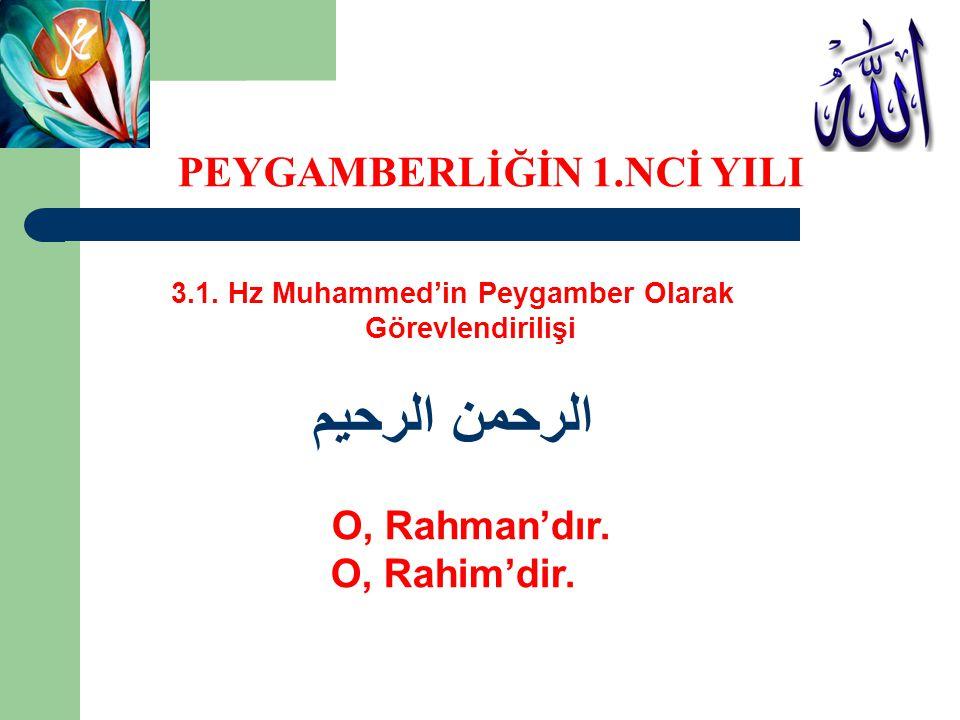 3.1. Hz Muhammed'in Peygamber Olarak Görevlendirilişi الرحمن الرحيم O, Rahman'dır. O, Rahim'dir. PEYGAMBERLİĞİN 1.NCİ YILI