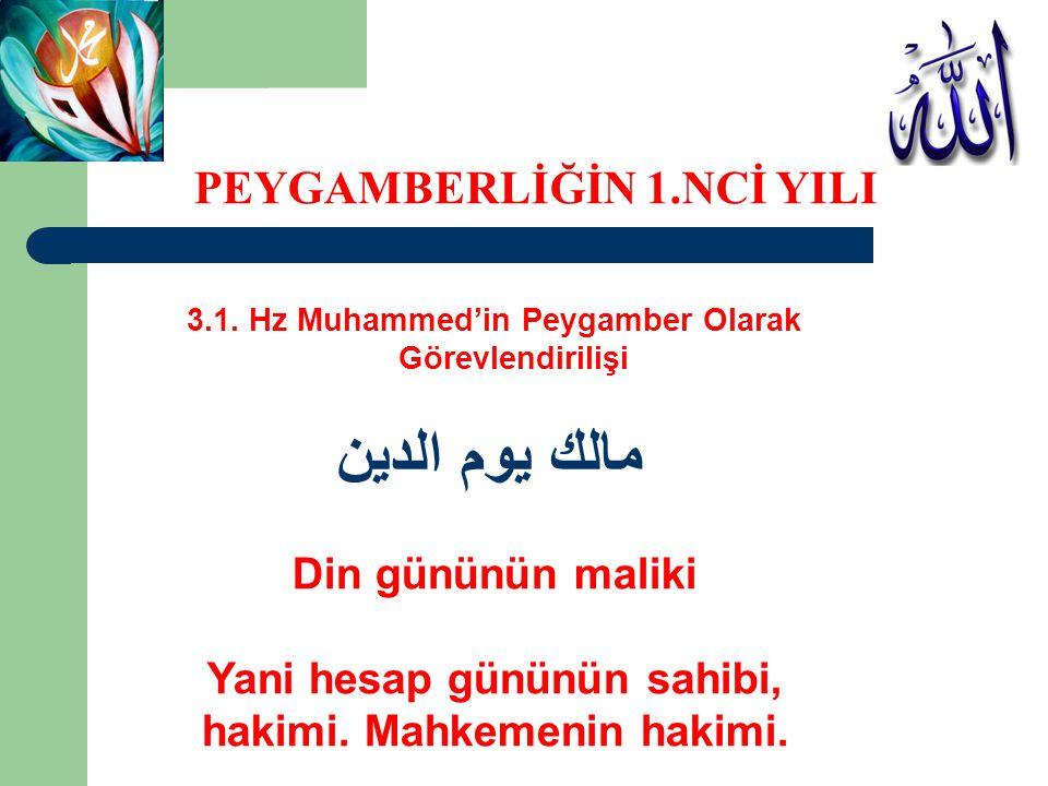 3.1. Hz Muhammed'in Peygamber Olarak Görevlendirilişi مالك يوم الدين Din gününün maliki Yani hesap gününün sahibi, hakimi. Mahkemenin hakimi. PEYGAMBE