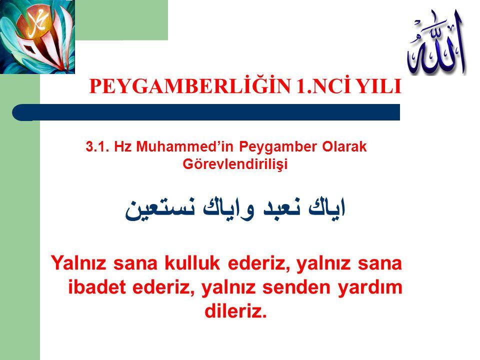 3.1. Hz Muhammed'in Peygamber Olarak Görevlendirilişi اياك نعبد واياك نستعين Yalnız sana kulluk ederiz, yalnız sana ibadet ederiz, yalnız senden yardı