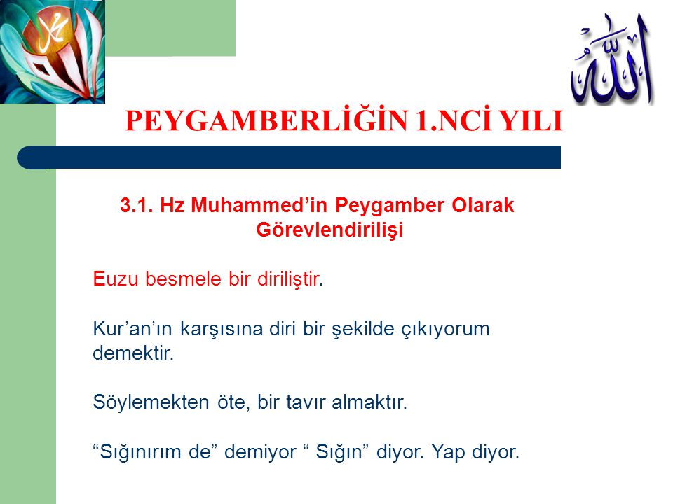 3.1. Hz Muhammed'in Peygamber Olarak Görevlendirilişi Euzu besmele bir diriliştir. Kur'an'ın karşısına diri bir şekilde çıkıyorum demektir. Söylemekte