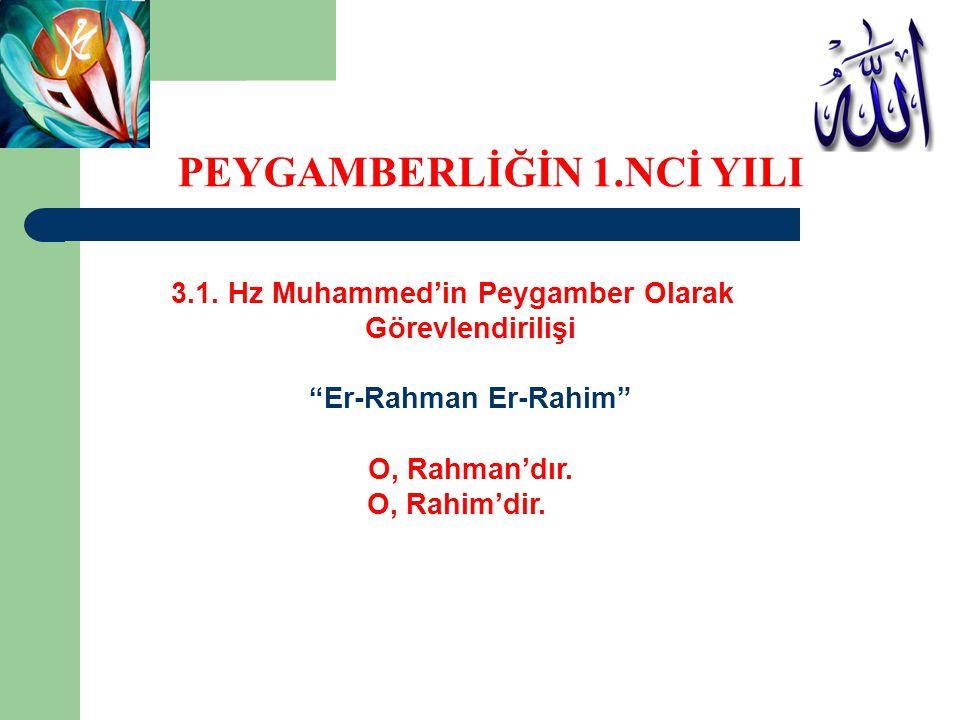 """3.1. Hz Muhammed'in Peygamber Olarak Görevlendirilişi """"Er-Rahman Er-Rahim"""" O, Rahman'dır. O, Rahim'dir. PEYGAMBERLİĞİN 1.NCİ YILI"""