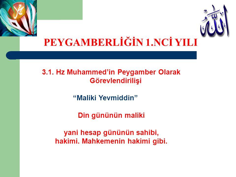 """3.1. Hz Muhammed'in Peygamber Olarak Görevlendirilişi """"Maliki Yevmiddin"""" Din gününün maliki yani hesap gününün sahibi, hakimi. Mahkemenin hakimi gibi."""