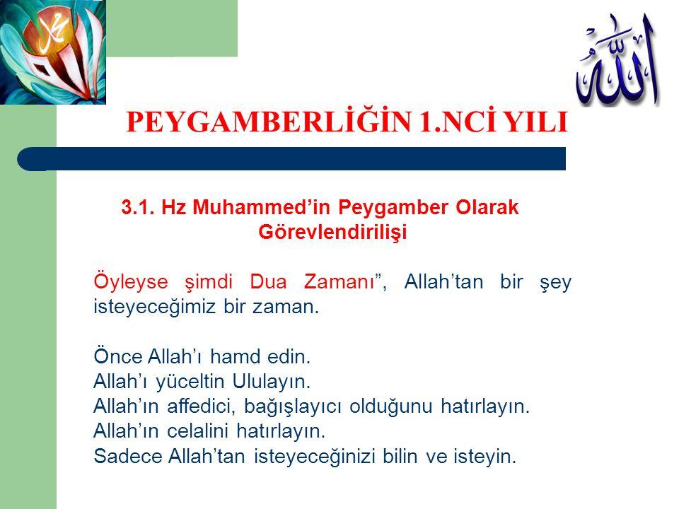 """3.1. Hz Muhammed'in Peygamber Olarak Görevlendirilişi Öyleyse şimdi Dua Zamanı"""", Allah'tan bir şey isteyeceğimiz bir zaman. Önce Allah'ı hamd edin. Al"""