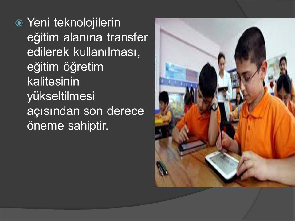  Yeni teknolojilerin eğitim alanına transfer edilerek kullanılması, eğitim öğretim kalitesinin yükseltilmesi açısından son derece öneme sahiptir.
