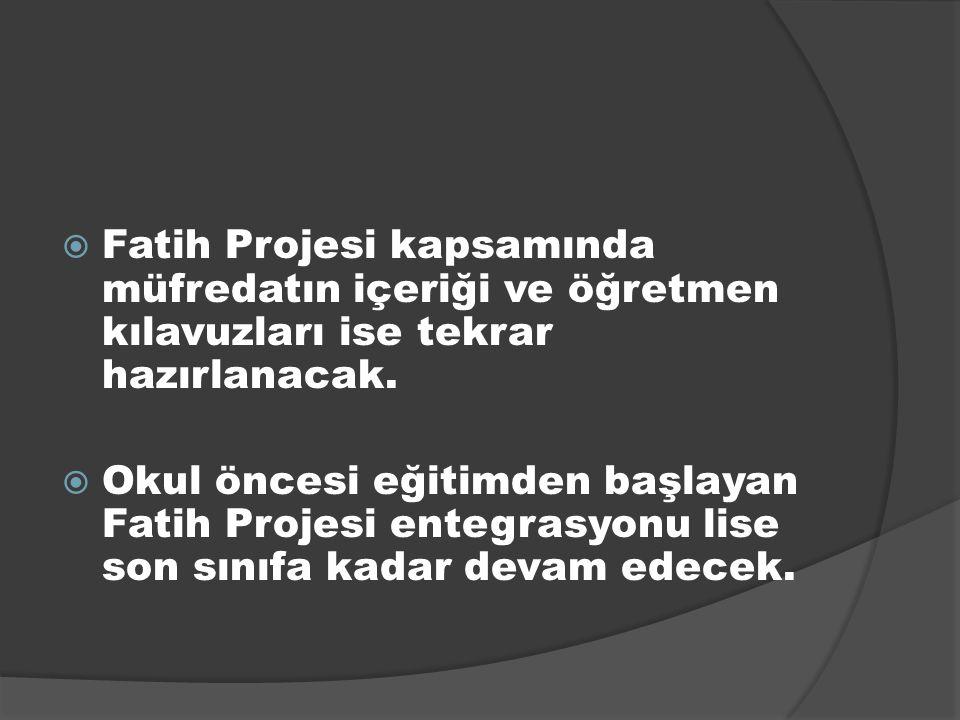  Fatih Projesi kapsamında müfredatın içeriği ve öğretmen kılavuzları ise tekrar hazırlanacak.  Okul öncesi eğitimden başlayan Fatih Projesi entegras