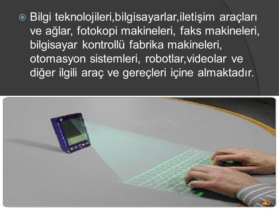  Bilgi teknolojileri,bilgisayarlar,iletişim araçları ve ağlar, fotokopi makineleri, faks makineleri, bilgisayar kontrollü fabrika makineleri, otomasy