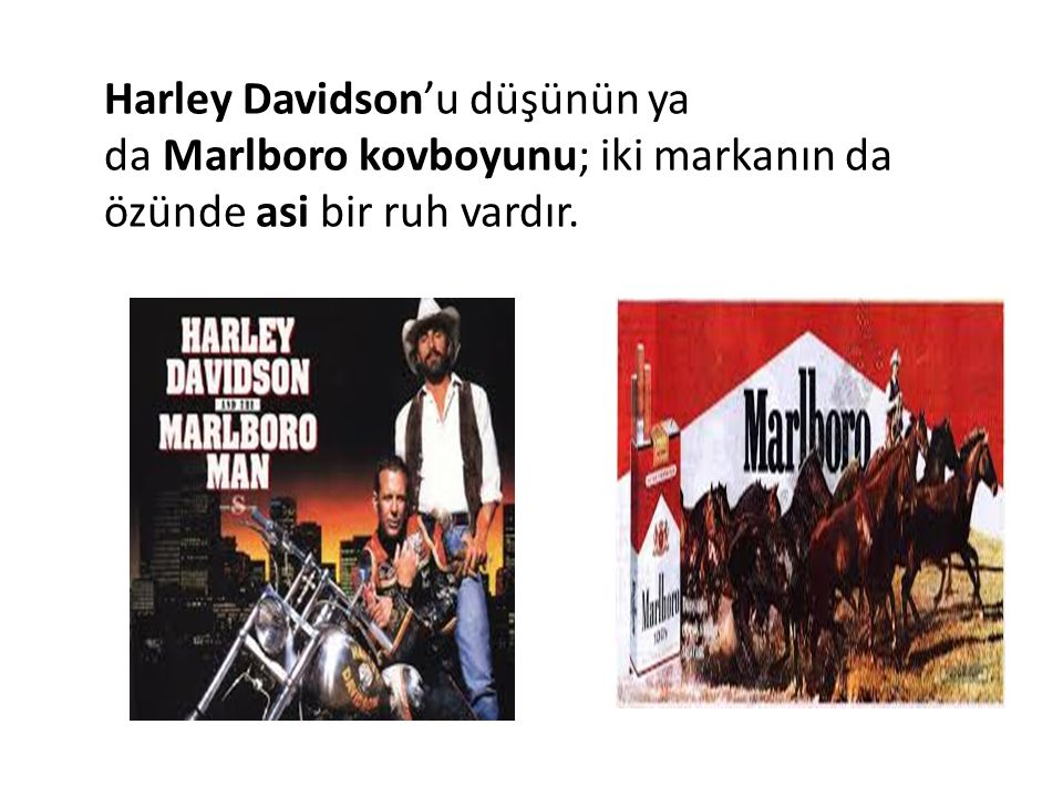 Harley Davidson'u düşünün ya da Marlboro kovboyunu; iki markanın da özünde asi bir ruh vardır.