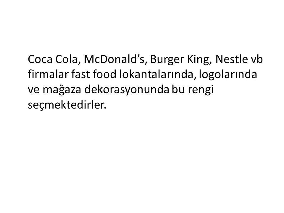 Coca Cola, McDonald's, Burger King, Nestle vb firmalar fast food lokantalarında, logolarında ve mağaza dekorasyonunda bu rengi seçmektedirler.