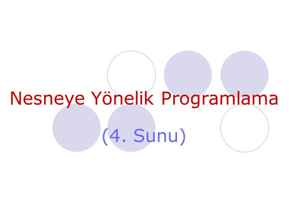 Nesneye Yönelik Programlama (4. Sunu)