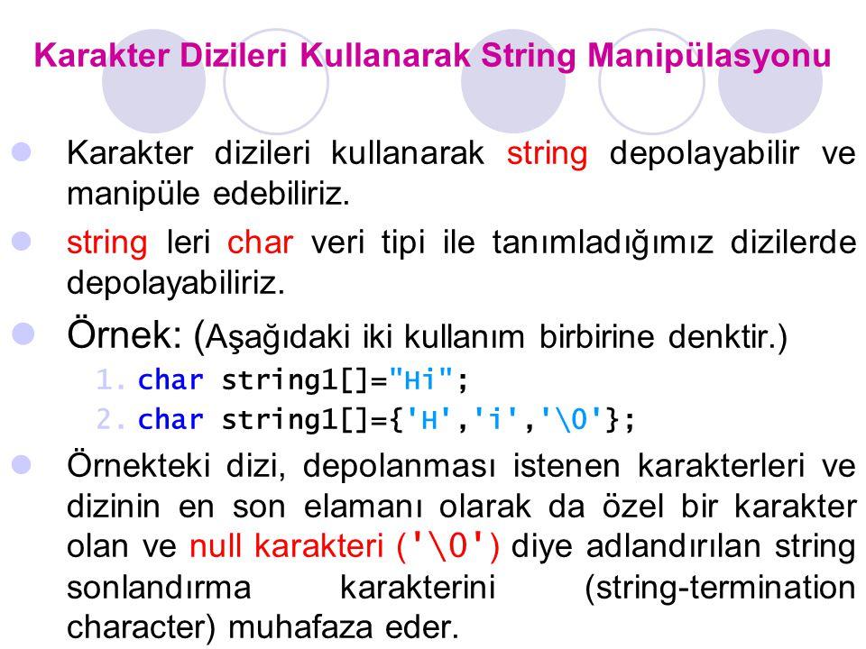 Karakter Dizileri Kullanarak String Manipülasyonu Karakter dizileri kullanarak string depolayabilir ve manipüle edebiliriz.