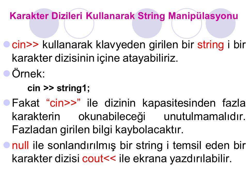 Karakter Dizileri Kullanarak String Manipülasyonu cin>> kullanarak klavyeden girilen bir string i bir karakter dizisinin içine atayabiliriz.