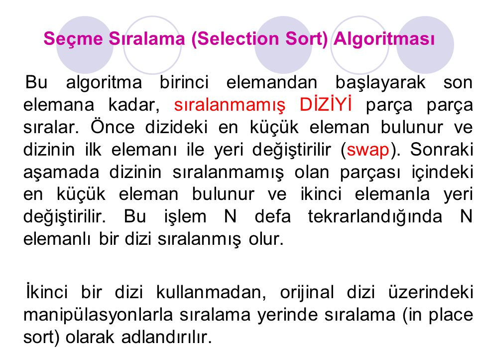Bu algoritma birinci elemandan başlayarak son elemana kadar, sıralanmamış DİZİYİ parça parça sıralar.