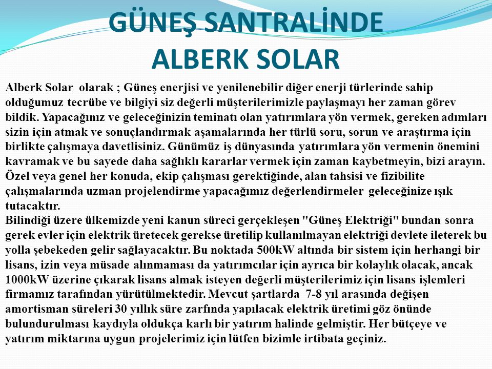 GÜNEŞ SANTRALİNDE ALBERK SOLAR Alberk Solar olarak ; Güneş enerjisi ve yenilenebilir diğer enerji türlerinde sahip olduğumuz tecrübe ve bilgiyi siz de