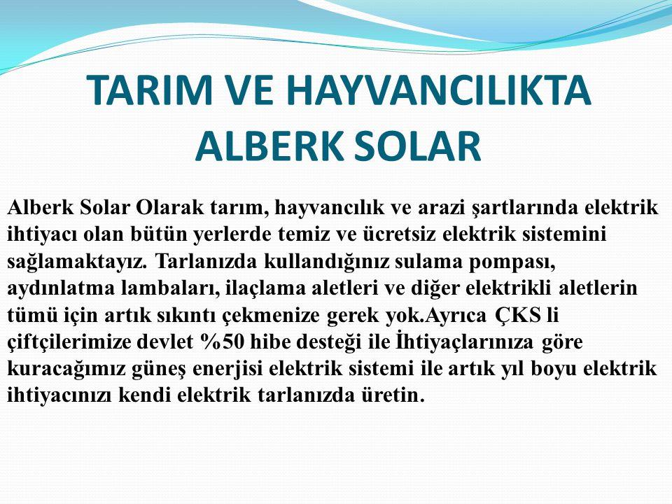 TARIM VE HAYVANCILIKTA ALBERK SOLAR Alberk Solar Olarak tarım, hayvancılık ve arazi şartlarında elektrik ihtiyacı olan bütün yerlerde temiz ve ücretsi