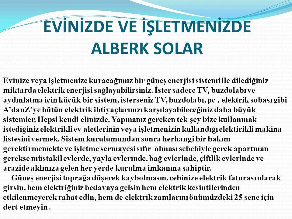 EVİNİZDE VE İŞLETMENİZDE ALBERK SOLAR Evinize veya işletmenize kuracağımız bir güneş enerjisi sistemi ile dilediğiniz miktarda elektrik enerjisi sağla