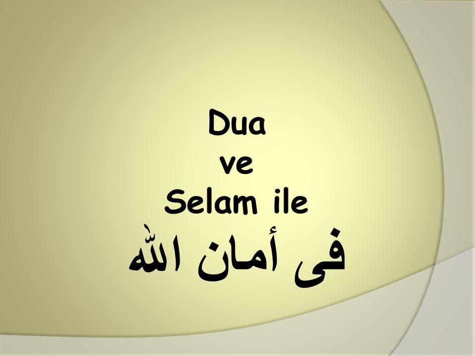 Dua ve Selam ile فى أمان الله