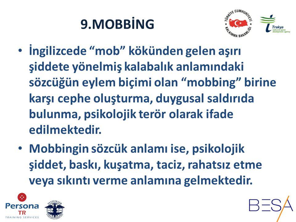9.MOBBİNG Mobbing kavramının Batı literatürüne yeni giren bir kavram olması nedeniyle, Türkçe karşılığı konusunda henüz bir netlik bulunmamakta ve Türkçe literatürde bir terminoloji sorunu yaşanmaktadır.