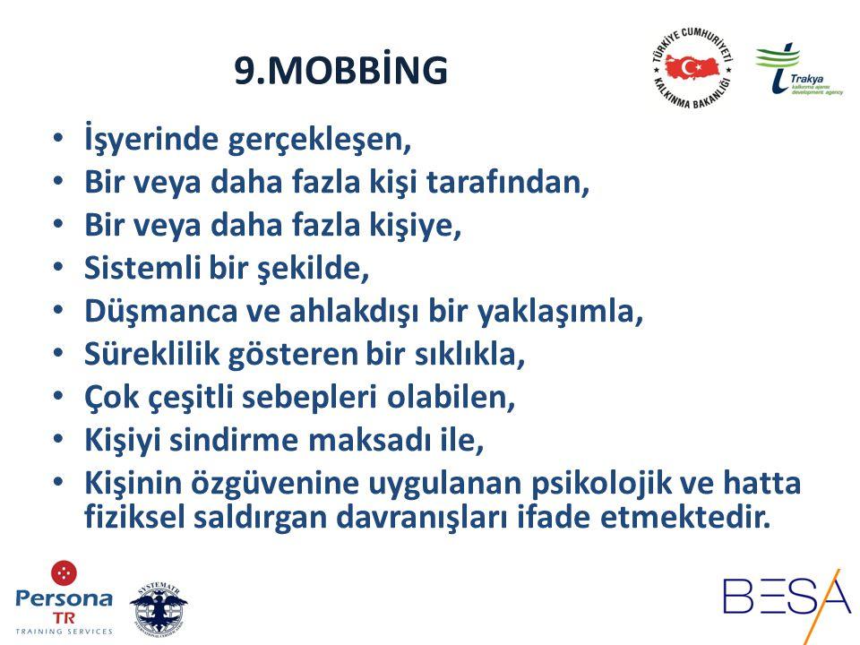 9.MOBBİNG Mobbing ile asıl hedeflenen Kişinin onur ve saygınlığıdır.
