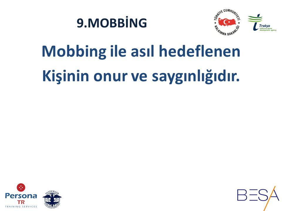 9.MOBBİNG Mobbing ne değildir.1.İş hayatında yaşanan her çatışma bir mobbing vakası değildir.