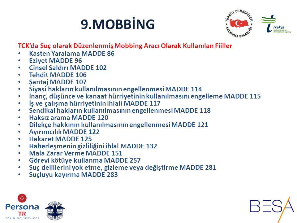 9.MOBBİNG TCK'da Suç olarak Düzenlenmiş Mobbing Aracı Olarak Kullanılan Fiiller Kasten Yaralama MADDE 86 Eziyet MADDE 96 Cinsel Saldırı MADDE 102 Tehd