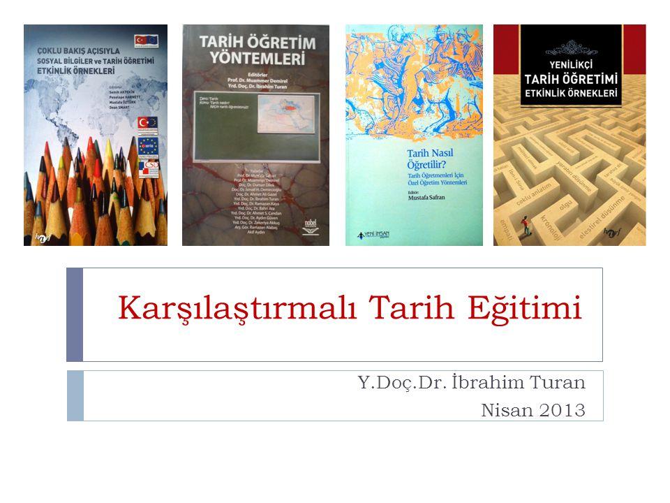Karşılaştırmalı Tarih Eğitimi Y.Doç.Dr. İbrahim Turan Nisan 2013