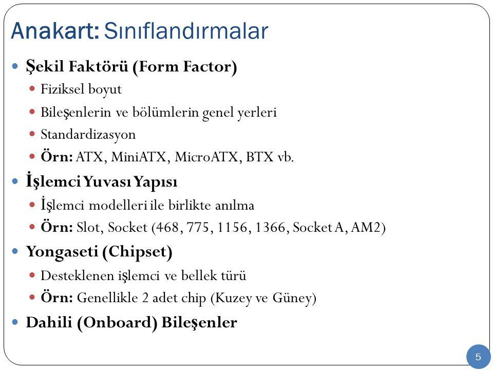 5 Ş ekil Faktörü (Form Factor) Fiziksel boyut Bile ş enlerin ve bölümlerin genel yerleri Standardizasyon Örn: ATX, MiniATX, MicroATX, BTX vb.