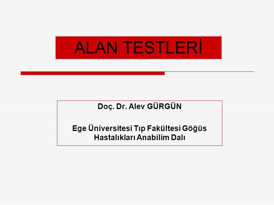 Doç. Dr. Alev GÜRGÜN Ege Üniversitesi Tıp Fakültesi Göğüs Hastalıkları Anabilim Dalı ALAN TESTLERİ