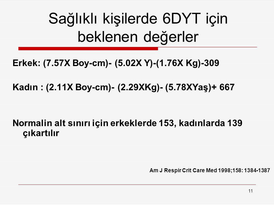 11 Sağlıklı kişilerde 6DYT için beklenen değerler Erkek: (7.57X Boy-cm)- (5.02X Y)-(1.76X Kg)-309 Kadın : (2.11X Boy-cm)- (2.29XKg)- (5.78XYaş)+ 667 N