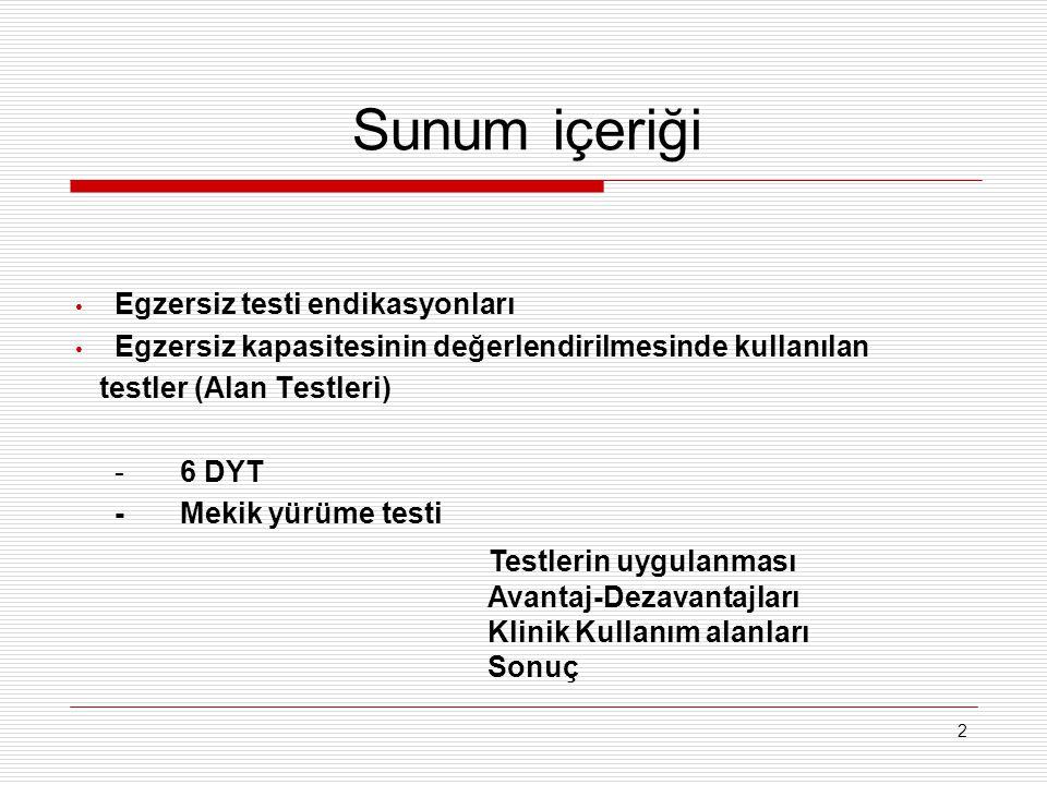 2 Sunum içeriği Egzersiz testi endikasyonları Egzersiz kapasitesinin değerlendirilmesinde kullanılan testler (Alan Testleri) - 6 DYT - Mekik yürüme te