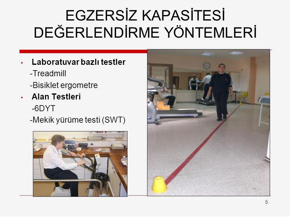 5 EGZERSİZ KAPASİTESİ DEĞERLENDİRME YÖNTEMLERİ Laboratuvar bazlı testler -Treadmill -Bisiklet ergometre Alan Testleri -6DYT -Mekik yürüme testi (SWT)