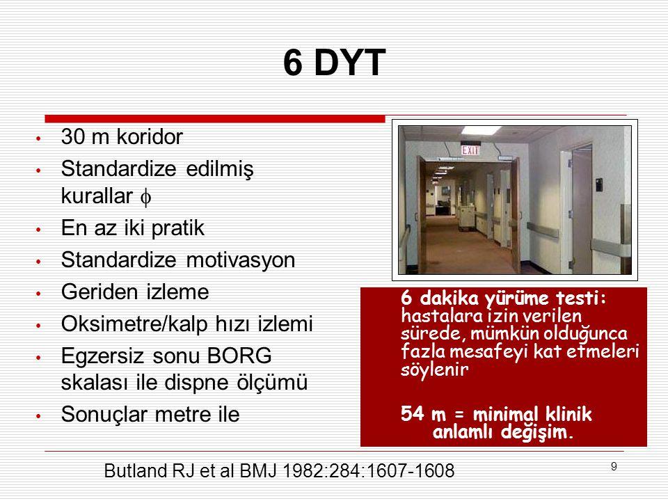 9 6 DYT 6 dakika yürüme testi: hastalara izin verilen sürede, mümkün olduğunca fazla mesafeyi kat etmeleri söylenir 54 m = minimal klinik anlamlı deği