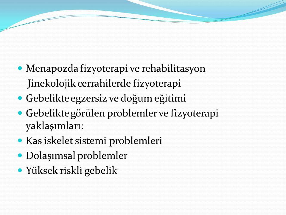 Menapozda fizyoterapi ve rehabilitasyon Jinekolojik cerrahilerde fizyoterapi Gebelikte egzersiz ve doğum eğitimi Gebelikte görülen problemler ve fizyo