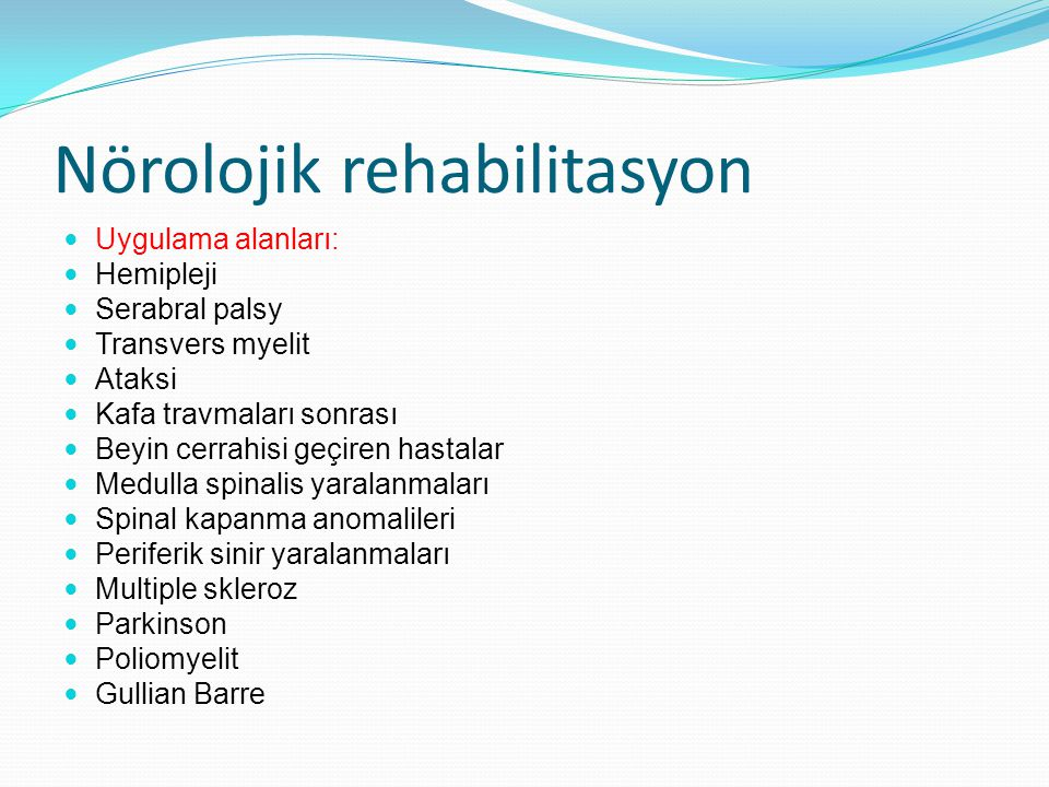 Nörolojik rehabilitasyon Uygulama alanları: Hemipleji Serabral palsy Transvers myelit Ataksi Kafa travmaları sonrası Beyin cerrahisi geçiren hastalar