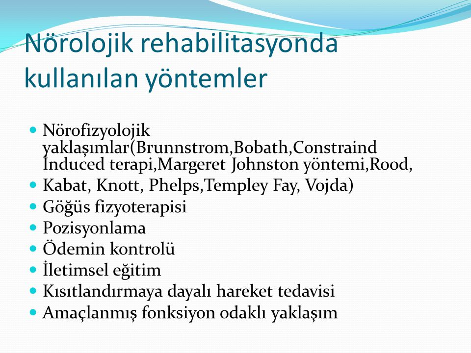 Nörolojik rehabilitasyonda kullanılan yöntemler Nörofizyolojik yaklaşımlar(Brunnstrom,Bobath,Constraind İnduced terapi,Margeret Johnston yöntemi,Rood,
