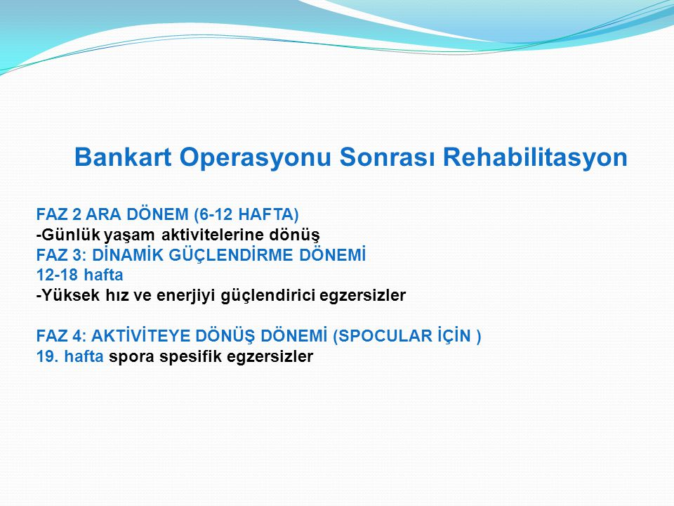 Bankart Operasyonu Sonrası Rehabilitasyon FAZ 2 ARA DÖNEM (6-12 HAFTA) -Günlük yaşam aktivitelerine dönüş FAZ 3: DİNAMİK GÜÇLENDİRME DÖNEMİ 12-18 haft