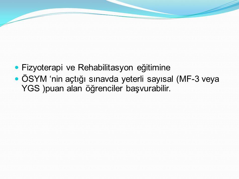 2011 ÖSYM puanları Hacettepe Üniversitesi Fizik Tedavi ve Rehabilitasyon Bölümü En düşük En Yüksek 2011 ( MF-3) 501.585 520.464 İstanbul Üniversitesi Fizik Tedavi ve Rehabilitasyon Yüksekokulu En Düşük En Yüksek 2011 (YGS 2) 517.326 539.604 Pamukkale Üniversitesi Fizik Tedavi ve Rehabilitasyon Yüksekokulu 2011 ( YGS 2) En Düşük En Yüksek 496.302 513.554