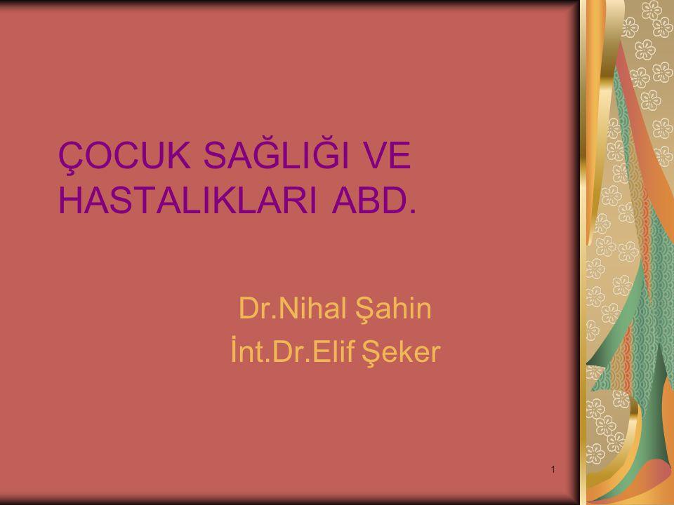 1 ÇOCUK SAĞLIĞI VE HASTALIKLARI ABD. Dr.Nihal Şahin İnt.Dr.Elif Şeker