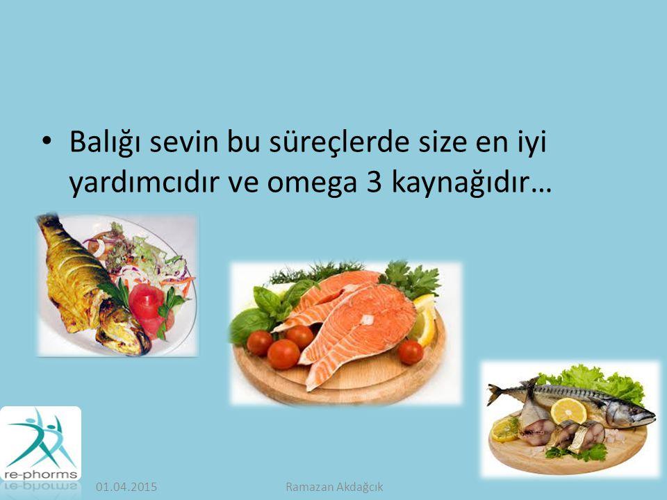 Balığı sevin bu süreçlerde size en iyi yardımcıdır ve omega 3 kaynağıdır… 01.04.2015Ramazan Akdağcık