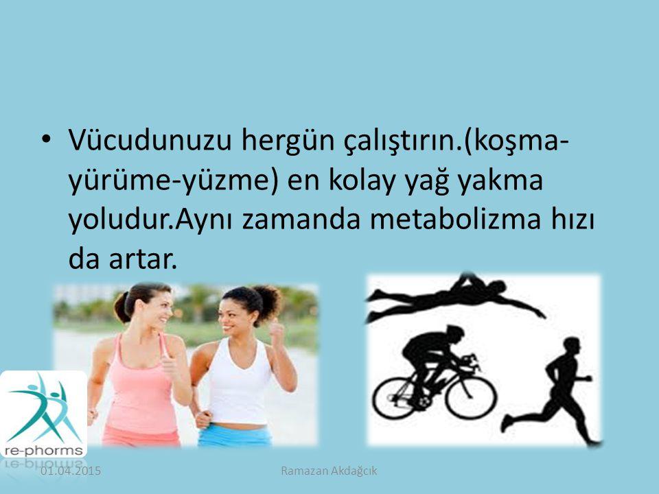 Vücudunuzu hergün çalıştırın.(koşma- yürüme-yüzme) en kolay yağ yakma yoludur.Aynı zamanda metabolizma hızı da artar.