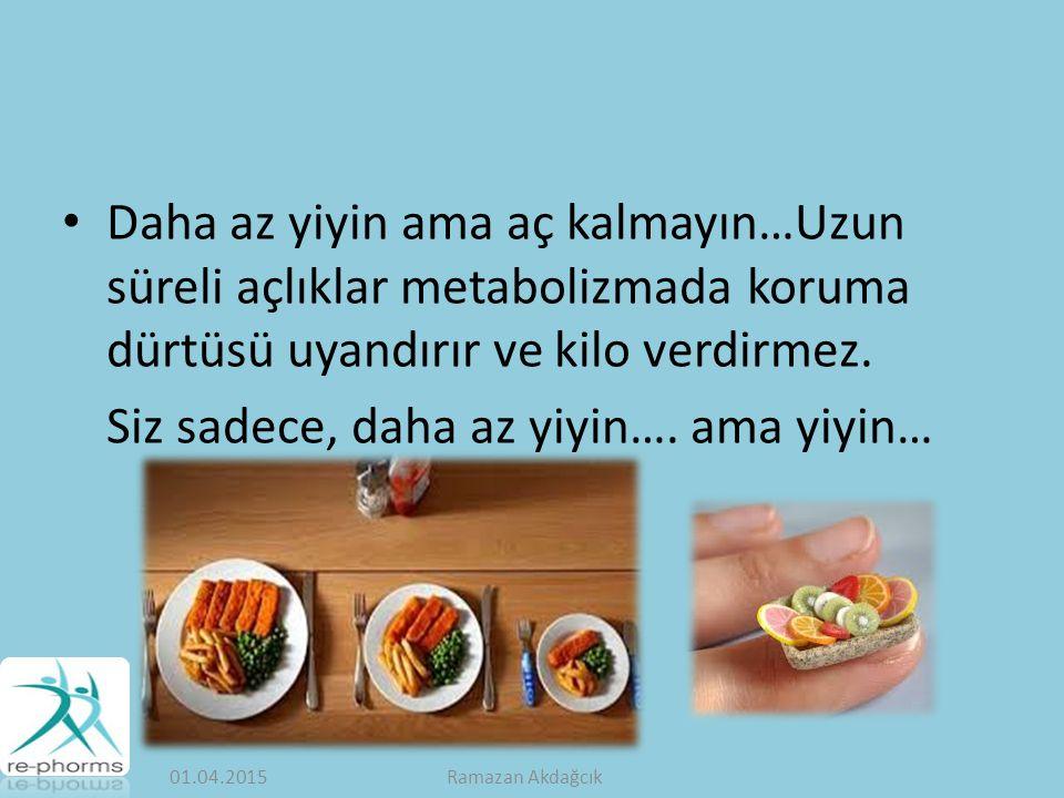 Daha az yiyin ama aç kalmayın…Uzun süreli açlıklar metabolizmada koruma dürtüsü uyandırır ve kilo verdirmez.