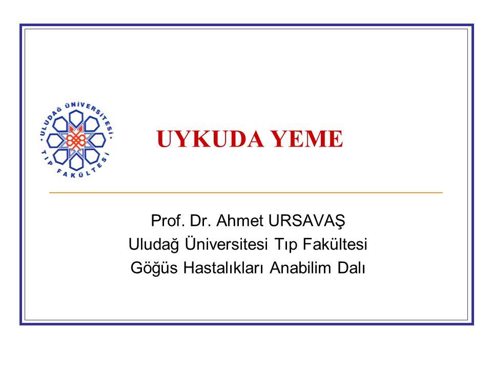 UYKUDA YEME Prof. Dr. Ahmet URSAVAŞ Uludağ Üniversitesi Tıp Fakültesi Göğüs Hastalıkları Anabilim Dalı