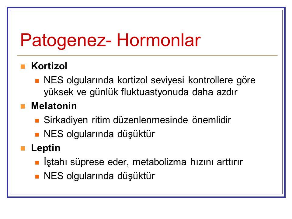 Patogenez- Hormonlar Kortizol NES olgularında kortizol seviyesi kontrollere göre yüksek ve günlük fluktuastyonuda daha azdır Melatonin Sirkadiyen riti