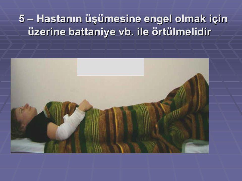 5 – Hastanın üşümesine engel olmak için üzerine battaniye vb. ile örtülmelidir