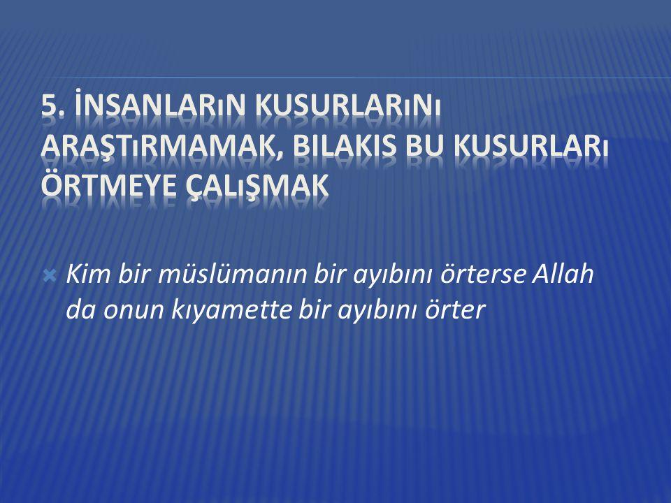  Kim bir müslümanın bir ayıbını örterse Allah da onun kıyamette bir ayıbını örter